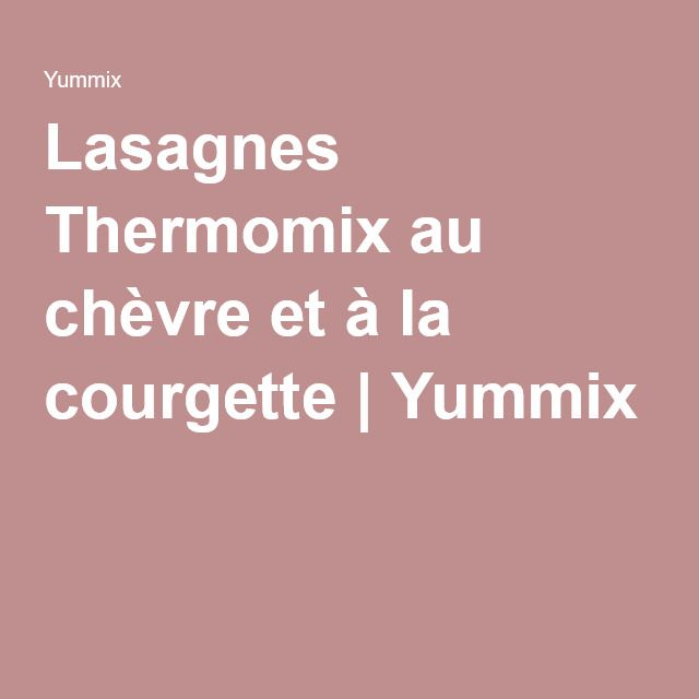 Lasagnes Thermomix au chèvre et à la courgette   Yummix