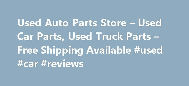 Used Auto Parts Store – Used Car Parts, Used Truck Parts – Free Shipping Available #used #car #reviews http://car.nef2.com/used-auto-parts-store-used-car-parts-used-truck-parts-free-shipping-available-used-car-reviews/  #shop used cars # Discount Used Auto Parts Store We're happy to announce the AutoPartsFair.com[...]