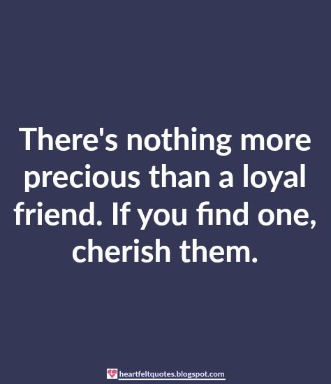 There's nothing more precious than a loyal friend.