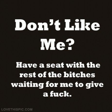 Don't like me? quotes quote girl girl quotes bitches