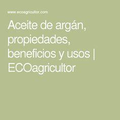 Aceite de argán, propiedades, beneficios y usos | ECOagricultor