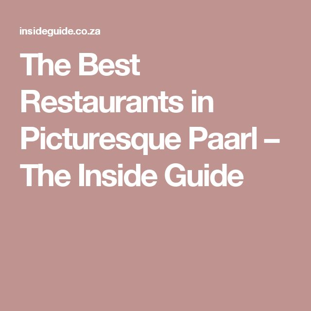 The Best Restaurants in Picturesque Paarl – The Inside Guide