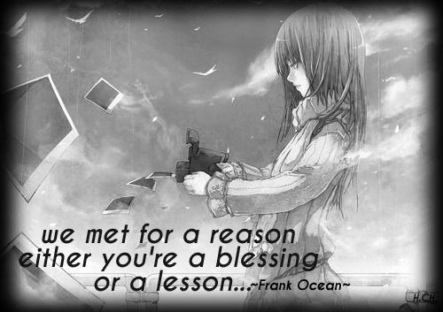 We met for a reason either you're a blessing or a lesson ..~Frank Ocean~  #quotes #citations #feelings #reason #thoughts