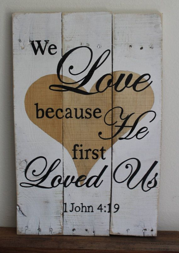 We Love Because He First Loved Us 1 John 4:19 Bible by MsDsSigns