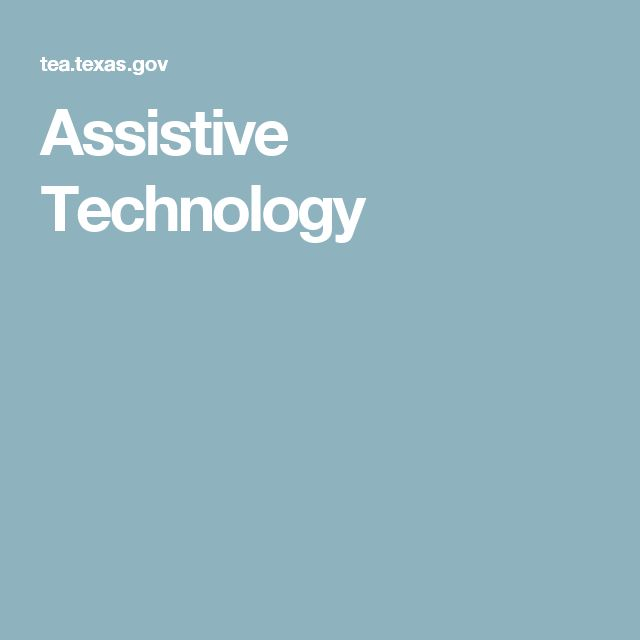 Assistive Technology Guidelines as provided by the Texas Education Agency.  On this page you will find information about assistive technology and the areas providing technical assistance for its use.