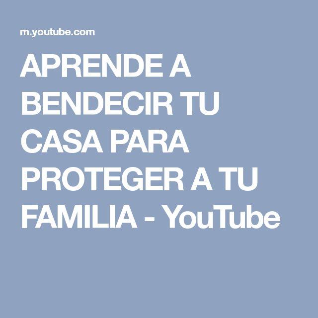 APRENDE A BENDECIR TU CASA PARA PROTEGER A TU FAMILIA - YouTube