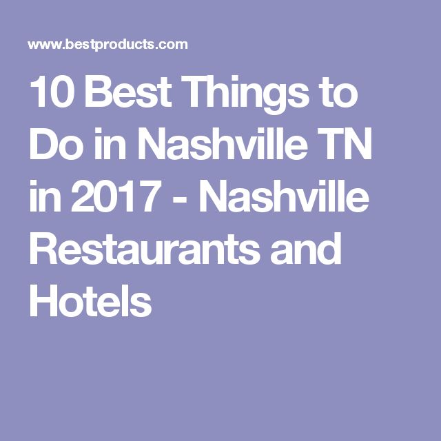 10 Best Things to Do in Nashville TN in 2017 - Nashville Restaurants and Hotels