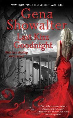 Last Kiss Goodnight by Gena Showalter, (Otherworld Assassin #1). 3 stars.