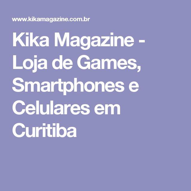 Kika Magazine - Loja de Games, Smartphones e Celulares em Curitiba