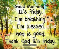 Good Morning, It's Friday. I'm Breathing. I'm Blessed. God Is Good. Thank God It's Friday