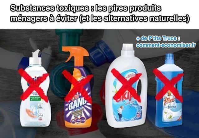 Substances Toxiques : Les PIRES Produits Ménagers à Éviter (et les Alternatives Naturelles).