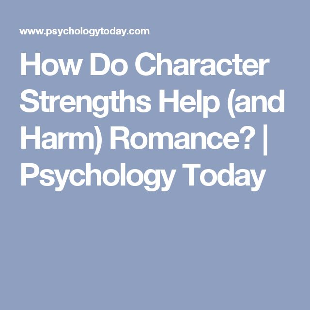 How Do Character Strengths Help (and Harm) Romance? | Psychology Today