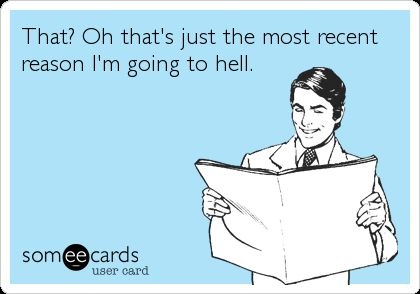 LOL!!! Mine & Cody's response to his ex-wife's long list of reasons we are going to hell.... like getting married, or cutting our hair, or me painting my fingernails, or wearing pants instead of skirts! lol.... It's just humorous now!