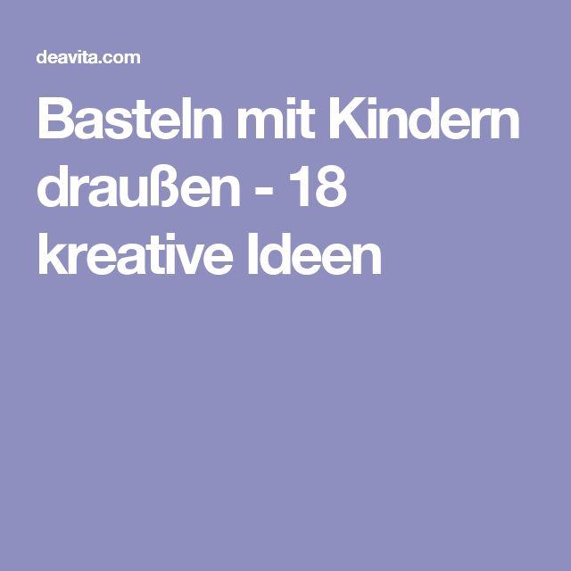 Basteln mit Kindern draußen - 18 kreative Ideen