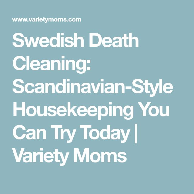 Swedish Death Cleaning: Scandinavian-Style Housekeeping You Can Try Today   Variety Moms
