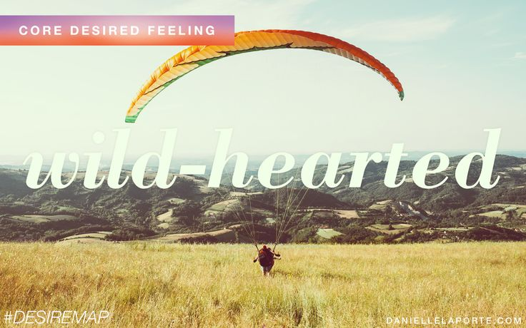 Wild-hearted - One of my Core Desired Feelings. How do you want to feel? #DesireMap