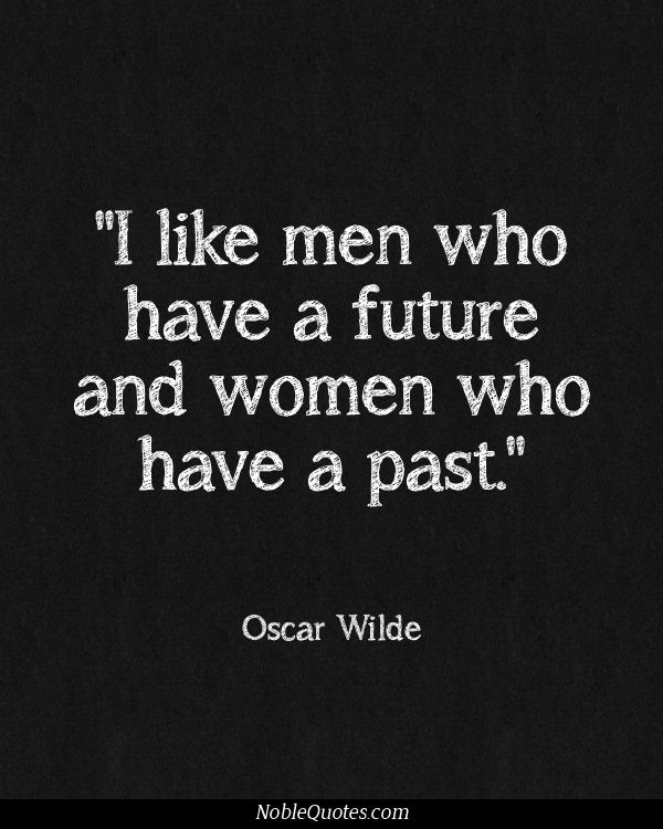 flirt: i like men who have a future and women who have a past ~ oscar wilde