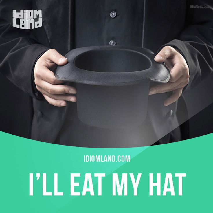 """I'll eat my hat"" means ""I will be very surprised"". Example: I'll eat my hat if you can eat 20 burgers in one hour! Get our apps for learning English: learzing.com"