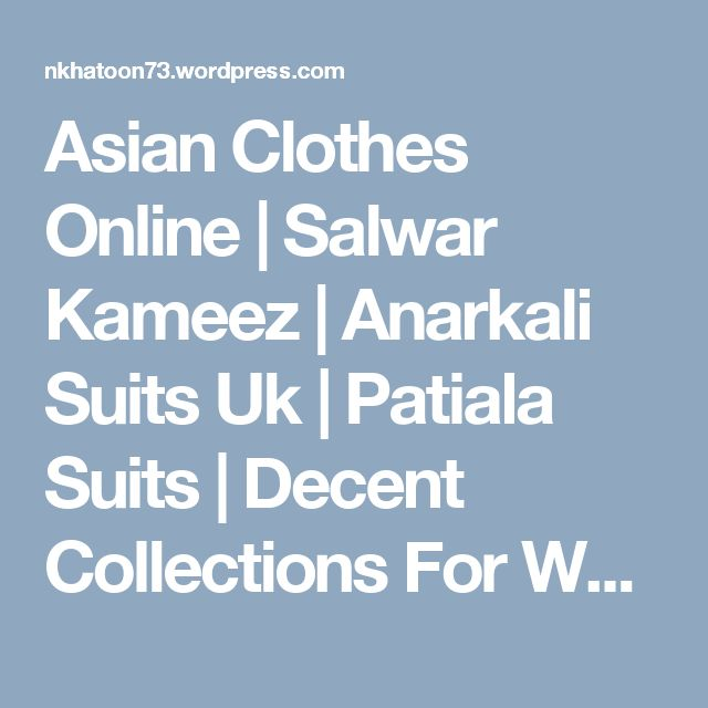 Asian Clothes Online | Salwar Kameez | Anarkali Suits Uk | Patiala Suits | Decent Collections For Women's