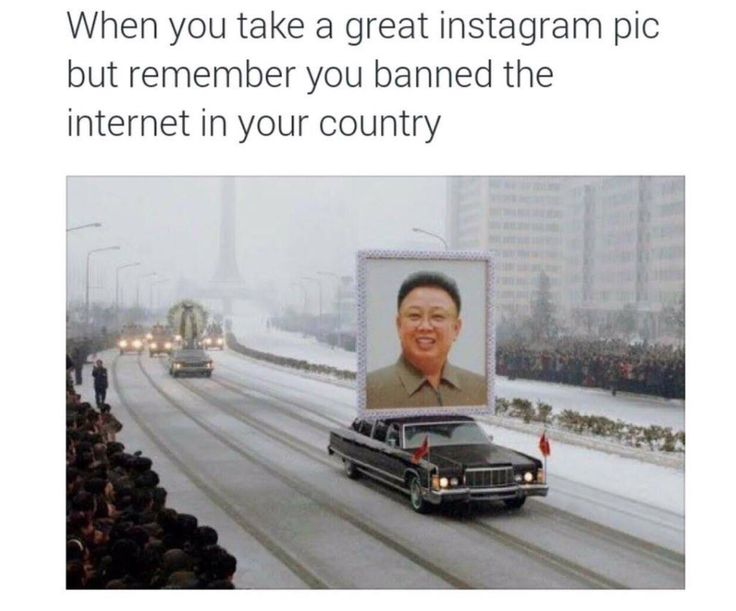 When you take a great instagram pic. but then remember you banned the internet in your country