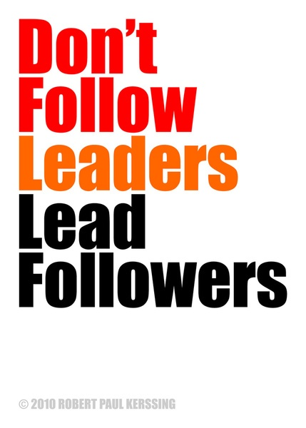 2010 - Don't Follow Leaders Lead Followers (White) Art Print - Non-Commissioned