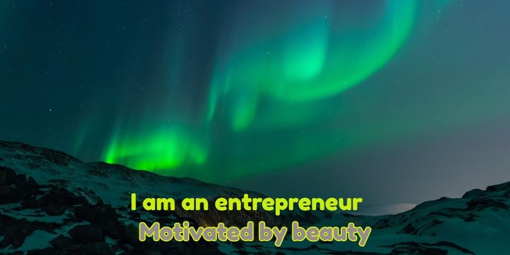 Motivated by beauty / I am an entrepreneur
