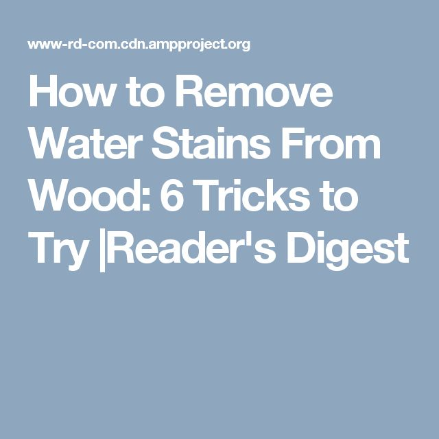 How To Remove Water Stains From Wood: 6 Tricks To Try |Readeru0027s Digest