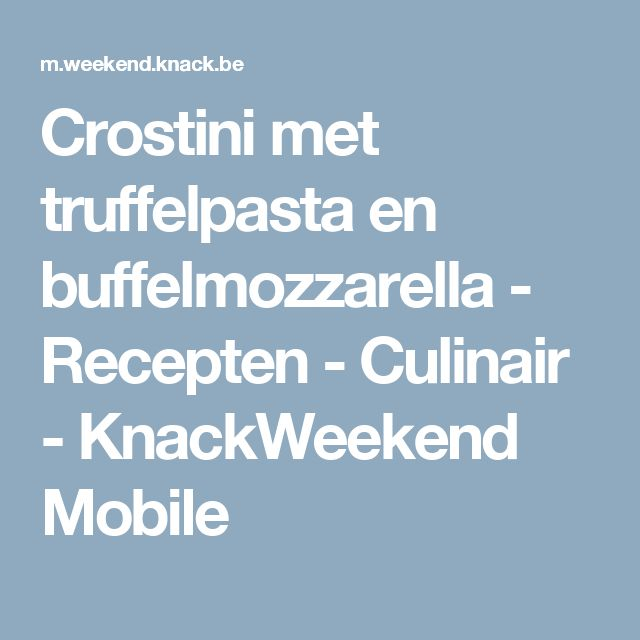 Crostini met truffelpasta en buffelmozzarella - Recepten - Culinair - KnackWeekend Mobile