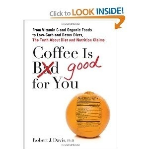 Coffee is Good for You: From Vitamin C  Organic Foods to Low-Carb  Detox Diets, the Truth about Diet and Nutrition Claims  by Robert J. Davis, PhD christenathr healthy-food: Mo'N Davis, Low Carb, Nutrition Claim, Lowcarb, Coffee, Organizations Food, Book, Detox Diets, Vitamins C