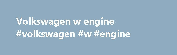 Volkswagen w engine #volkswagen #w #engine http://new-zealand.nef2.com/volkswagen-w-engine-volkswagen-w-engine/  # Used Engines the Right Way! Save Money with Mileage Verification Your mechanic has called with bad news: you need an Engine. Please relax, because we re going to walk you through the engine replacement process. We will even help you find a quality mechanic. Best of all we re going to save you a lot of money! To get started please click above on our used engines request form and…