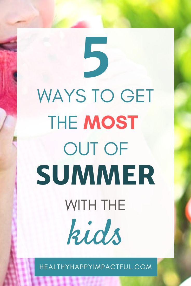 5 Möglichkeiten, mit den Kindern das Beste aus dem Sommer herauszuholen   – Healthy Happy Impactful