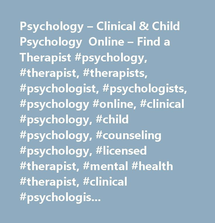 Psychology – Clinical & Child Psychology Online – Find a Therapist #psychology, #therapist, #therapists, #psychologist, #psychologists, #psychology #online, #clinical #psychology, #child #psychology, #counseling #psychology, #licensed #therapist, #mental #health #therapist, #clinical #psychologists, #counseling #psychologist, #licensed #psychologist, #counselor #therapist, #cognitive #therapist, #professional #therapist…