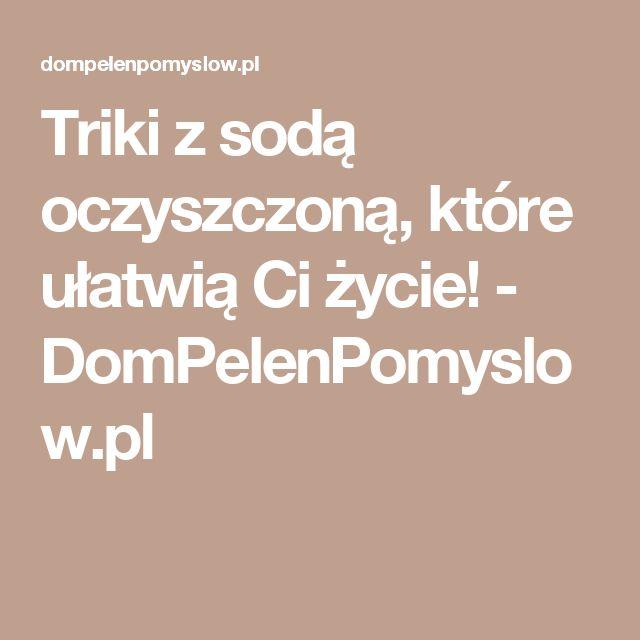 Triki z sodą oczyszczoną, które ułatwią Ci życie! - DomPelenPomyslow.pl