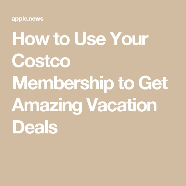How to Use Your Costco Membership to Get Amazing Vacation Deals