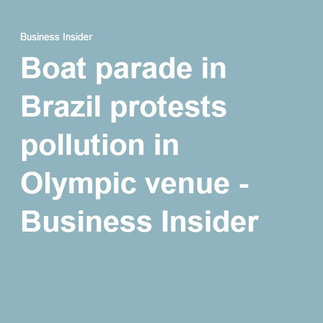 2015-8-8 - Boat parade in Brazil protests pollution in Olympic venueBoat parade in Brazil protests pollution in Olympic venue - Business Insider