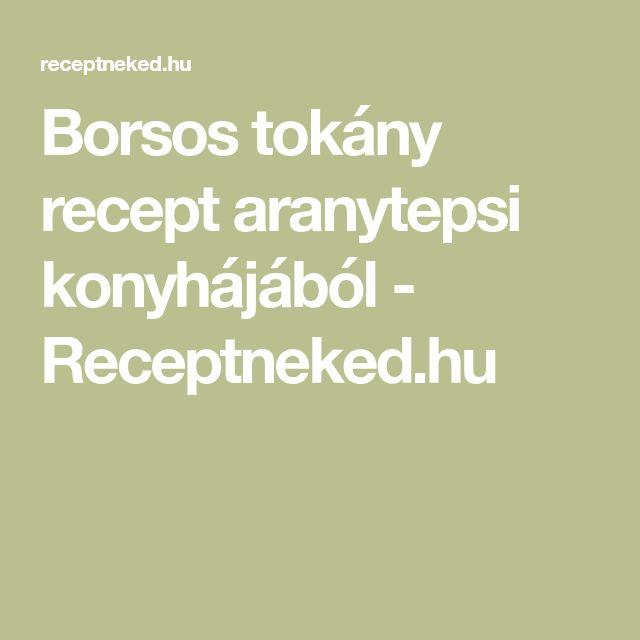 Borsos tokány recept aranytepsi konyhájából - Receptneked.hu