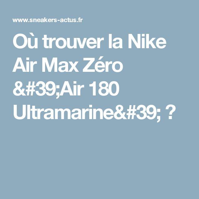 Où trouver la Nike Air Max Zéro 'Air 180 Ultramarine' ?