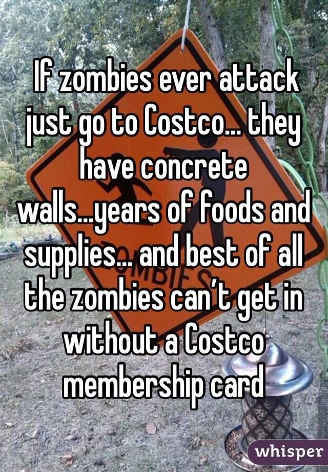 I've literally always said the same thing ... and is it weird that I have a zombie survival plan?  lol