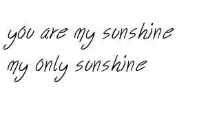 You are my sunshine. My only sunshine. | Tattoos