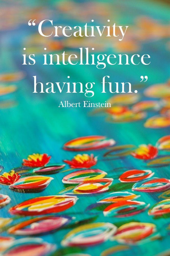 """""""Creativity is intelligence having fun."""" - Albert Einstein ..."""
