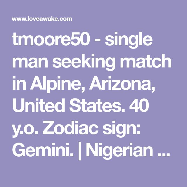tmoore50 - single man seeking match in Alpine, Arizona, United States. 40 y.o. Zodiac sign: Gemini.  | Nigerian scammer 419 | romance scams | dating profile with fake picture