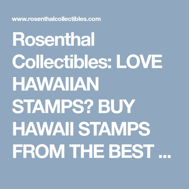 Rosenthal Collectibles: LOVE HAWAIIAN STAMPS? BUY HAWAII STAMPS FROM THE BEST STAMP DEALER IN THE WORLD!!!