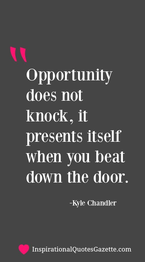 Inspirational Quote about Life, Opportunities and Success - Visit us at InspirationalQuotesGazette.com for the best inspirational quotes!