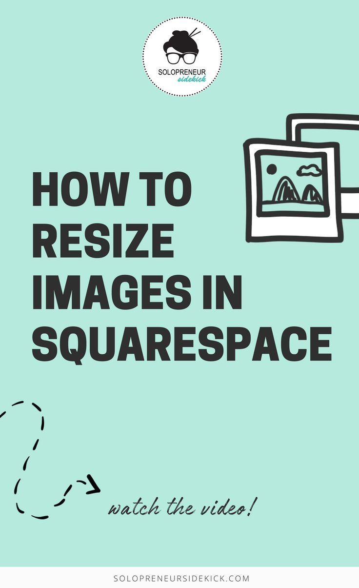 Squarespace Tips | Resizing images in Squarespace is easy