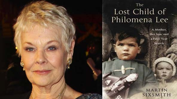 "Philomena, film just shooting now, directed by Stephen Frears with Judi Dench and Steve Coogan based on an amazing true story dramatised in the book  ""The lost Child of Philomena Lee"" (M. Sixsmith)"