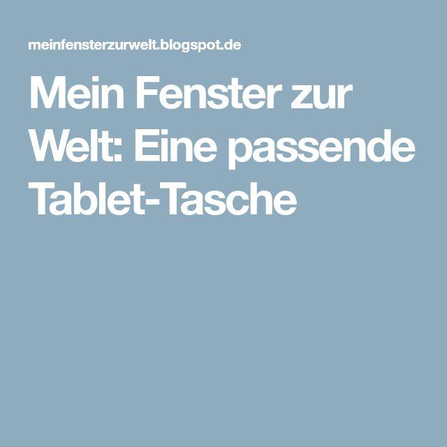Mein Fenster zur Welt: Eine passende Tablet-Tasche