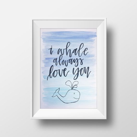 I Whale Always Love You Watercolor Print //  Calligraphy Handmade Print Design // Custom Watercolor Typography Hand Drawn Art