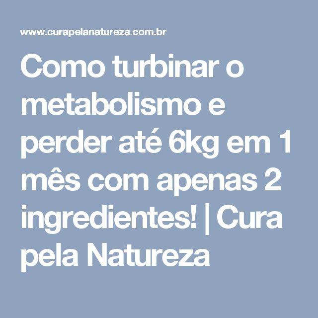 Como turbinar o metabolismo e perder até 6kg em 1 mês com apenas 2 ingredientes! | Cura pela Natureza