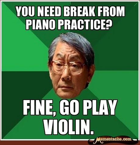 you need break from piano practice? / Fine, go play violin.