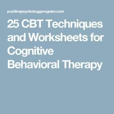 25 CBT Techniques and Worksheets for Cognitive Behavioral Therapy